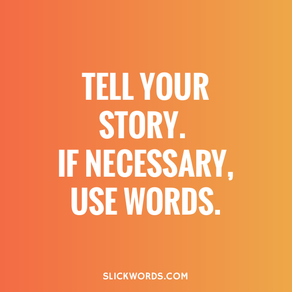 Orange sign that says tell your story. If necessary, use words.